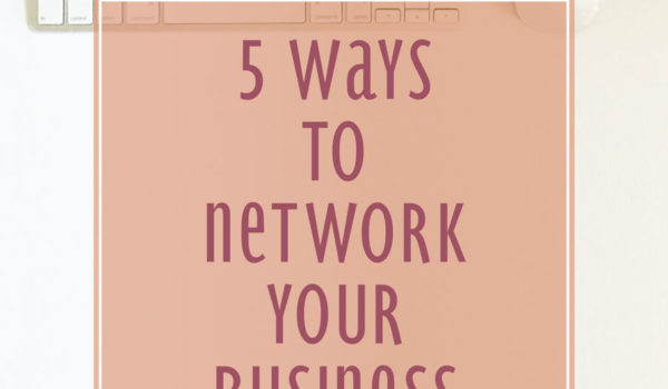 5 Ways to Network Your New Business